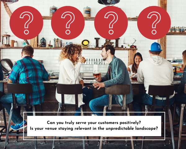 Can you truly serve your customers positively? Is your venue staying relevant in the unpredictable landscape?