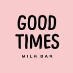 Good Times Milk Bar